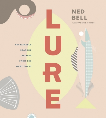 Lure: Healthy, Sustainable Seafood Recipes from the West Coast